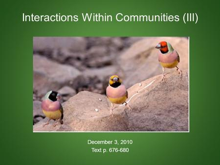Interactions Within Communities (III) December 3, 2010 Text p. 676-680.