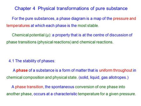 Chapter 4 Physical transformations of pure substance For the pure substances, a phase diagram is a map of the pressure and temperatures at which each phase.