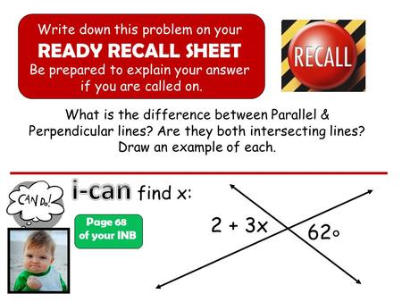 What is the difference between Parallel & Perpendicular lines? Are they both intersecting lines? Draw an example of each. find x: Page 68 of your INB Write.