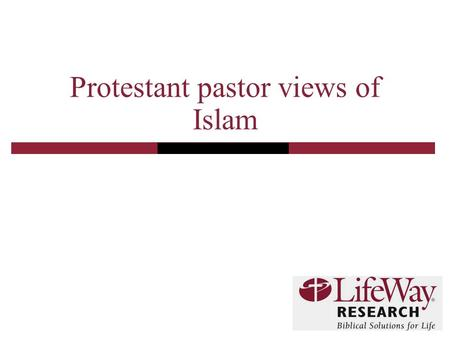 Protestant pastor views of Islam. 2 Methodology  LifeWay Research commissioned Zogby International to conduct a telephone survey of Protestant pastors.