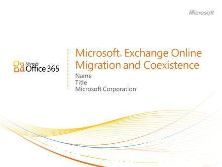 Microsoft ® Exchange Online Migration and Coexistence Name Title Microsoft Corporation.