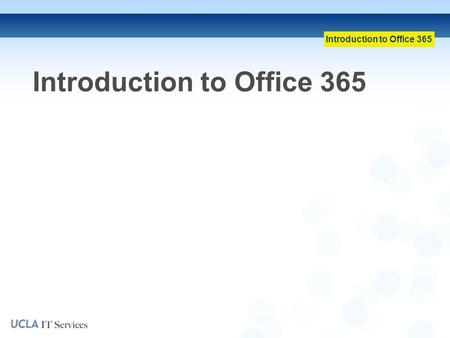 Introduction to Office 365. Topics Covered What is Office 365? Office 365 Project Overview Office 365 Components Outlook Web App & Logon Process Training.