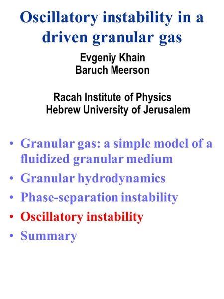 Oscillatory instability in a driven granular gas Evgeniy Khain Baruch Meerson Racah Institute of Physics Hebrew University of Jerusalem Granular gas: a.