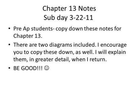 Chapter 13 Notes Sub day 3-22-11 Pre Ap students- copy down these notes for Chapter 13. There are two diagrams included. I encourage you to copy these.