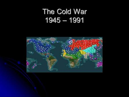 The Cold War 1945 – 1991. What is it? Period of time when the potential for war between Russia and the U.S. could have led to a nuclear war Period of.