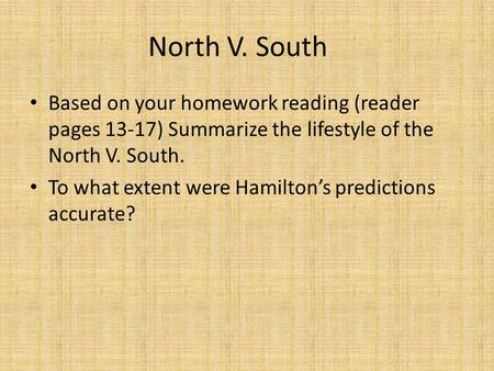 North V. South Based on your homework reading (reader pages 13-17) Summarize the lifestyle of the North V. South. To what extent were Hamilton's predictions.