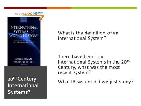 What is the definition of an International System? There have been four International Systems in the 20 th Century, what was the most recent system? What.
