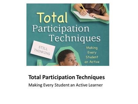 Total Participation Techniques Making Every Student an Active Learner.
