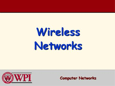 Wireless Networks Computer Networks. Wireless Networks Outline  Terminology, WLAN types, IEEE Standards  RFID (Radio Frequency IDentification)  IEEE.