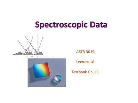 Spectroscopic Data ASTR 3010 Lecture 16 Textbook Ch. 11.