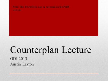 Counterplan Lecture GDI 2013 Austin Layton Note: This PowerPoint can be accessed on the PaDS website.