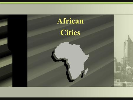 African Cities. African Cities Cities in Africa are shaped by the fact that many are located in the global periphery. Many of the cities are large and.