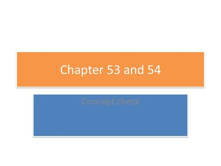 Chapter 53 and 54 Concept check.