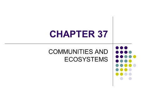 CHAPTER 37 COMMUNITIES AND ECOSYSTEMS. Review:  html  html.