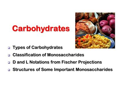  Types of Carbohydrates  Classification of Monosaccharides  D and L Notations from Fischer Projections  Structures of Some Important Monosaccharides.