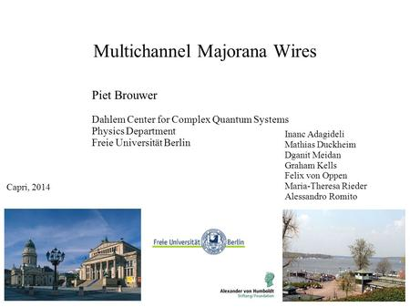 Multichannel Majorana Wires Piet Brouwer Dahlem Center for Complex Quantum Systems Physics Department Freie Universität Berlin Inanc Adagideli Mathias.