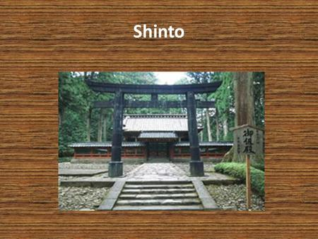 Shinto. The Religion of Japan The Religion of Japan Until WWII was the official religion of Japan (linked to divinity of Emperor) Until WWII was the official.