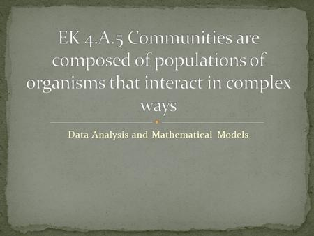 Data Analysis and Mathematical Models. The structure of a community is described in terms of species composition and diversity Communities are comprised.