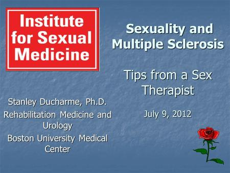 Sexuality and Multiple Sclerosis Tips from a Sex Therapist July 9, 2012 Sexuality and Multiple Sclerosis Tips from a Sex Therapist July 9, 2012 Stanley.