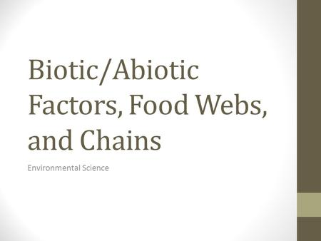 Biotic/Abiotic Factors, Food Webs, and Chains Environmental Science.