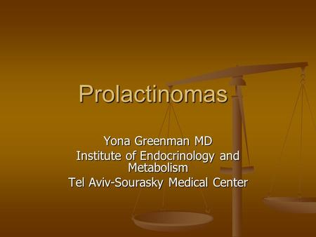 Prolactinomas Yona Greenman MD Institute of Endocrinology and Metabolism Tel Aviv-Sourasky Medical Center.