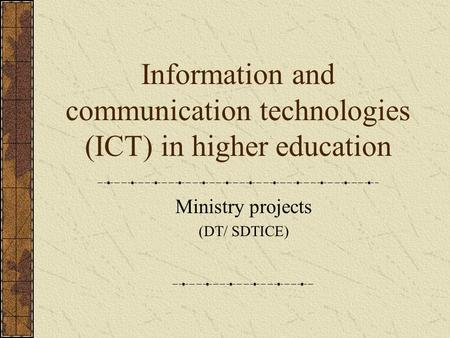 Information and communication technologies (ICT) in higher education Ministry projects (DT/ SDTICE)