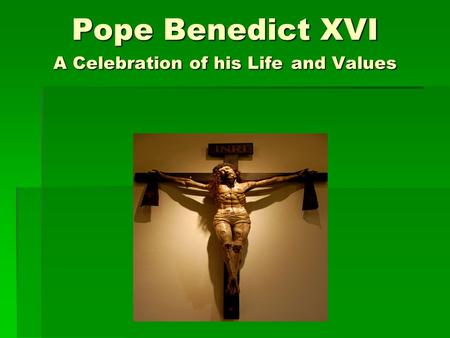 Pope Benedict XVI A Celebration of his Life and Values.