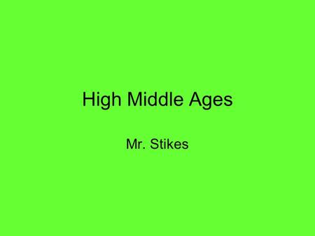 High Middle Ages Mr. Stikes.
