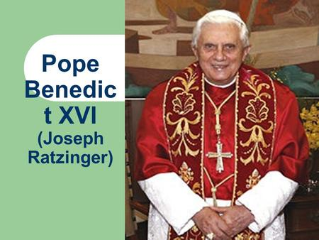 Pope Benedic t XVI (Joseph Ratzinger). Joseph Alois Ratzinger was born on 16 April, Holy Saturday, 1927 at Schulstraße 11, at 8:30 in the morning in.
