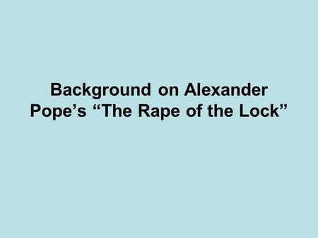 "Background on Alexander Pope's ""The Rape of the Lock"""