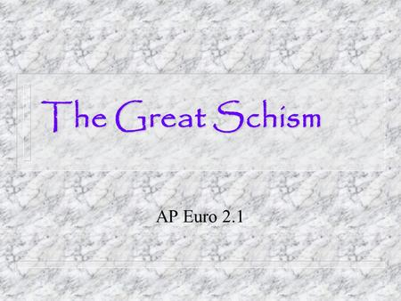 The Great Schism AP Euro 2.1. The Standoff n In 1300, the Church of the High Middle Ages, centralized in the Papacy, was at its strongest. n 1296 - Clericis.