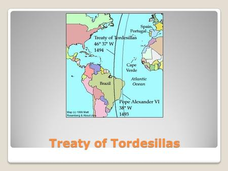 Treaty of Tordesillas. Who and Why? Signed between Spain and Portugal ◦June 7, 1494 ◦Ratified by Spain July 2 nd. ◦Agreed to by Portugal on September.