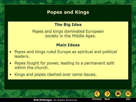Popes and kings dominated European society in the Middle Ages.