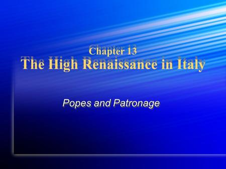 Chapter 13 The High Renaissance in Italy Popes and Patronage.