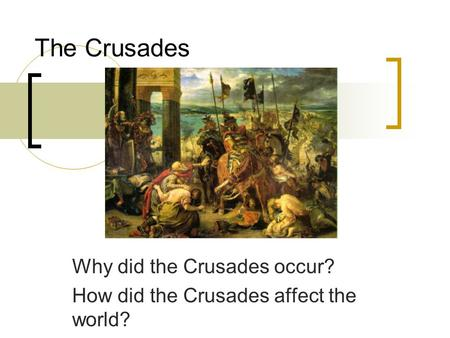 The Crusades Why did the Crusades occur? How did the Crusades affect the world?