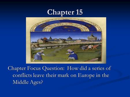 Chapter 15 Chapter Focus Question: How did a series of conflicts leave their mark on Europe in the Middle Ages?