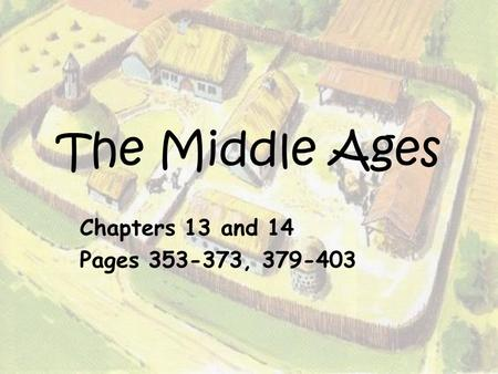 The Middle Ages Chapters 13 and 14 Pages 353-373, 379-403.