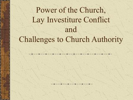 Power of the Church, Lay Investiture Conflict and Challenges to Church Authority.