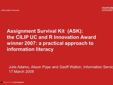 Welcome Introduction Author name Information Services Assignment Survival Kit (ASK): the CILIP UC and R Innovation Award winner 2007: a practical approach.