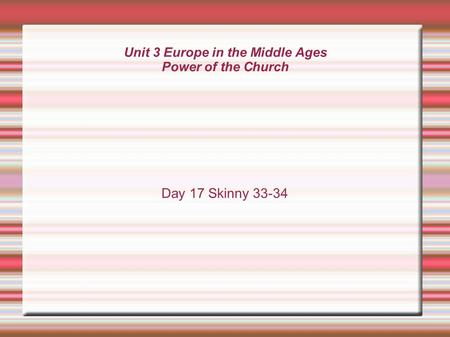 Unit 3 Europe in the Middle Ages Power of the Church Day 17 Skinny 33-34.