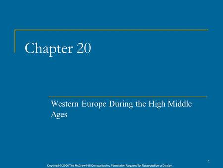 Copyright © 2006 The McGraw-Hill Companies Inc. Permission Required for Reproduction or Display. 1 Chapter 20 Western Europe During the High Middle Ages.