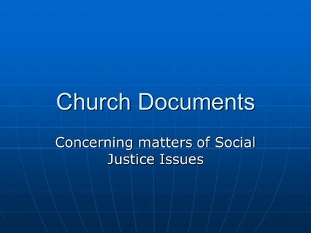 Church Documents Concerning matters of Social Justice Issues.