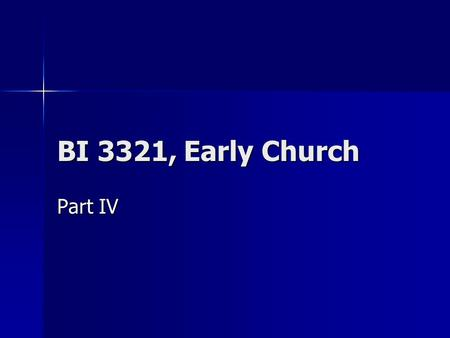 BI 3321, Early Church Part IV.