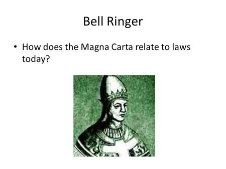 Bell Ringer How does the Magna Carta relate to laws today?