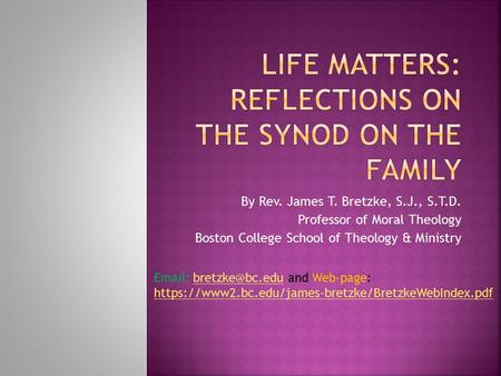 By Rev. James T. Bretzke, S.J., S.T.D. Professor of Moral Theology Boston College School of Theology & Ministry   and