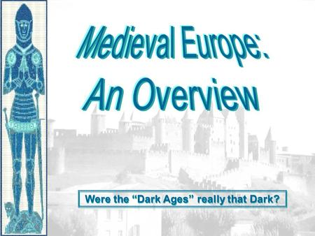 "Were the ""Dark Ages"" really that Dark?. PeriodizationPeriodization Early Middle Ages: 500 – 1000 High Middle Ages: 1000 – 1300 Late Middle Ages: 1300-1450."