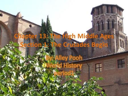 Chapter 13: The High Middle Ages Section 1: The Crusades Begin.