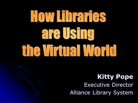 Kitty Pope Executive Director Alliance Library System.