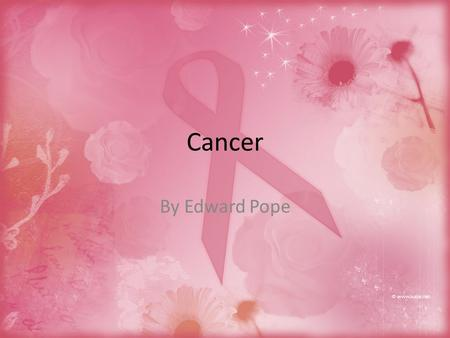 Cancer By Edward Pope. What is the most common types of cancer? Did you know that the most common type of cancer is Lung Cancer. This type of cancer is.