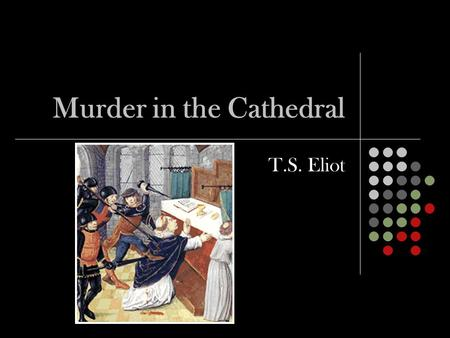 Murder in the Cathedral T.S. Eliot. Introduction In 1163, a quarrel began between the British King Henry II and the Archbishop of Canterbury, Thomas Becket.